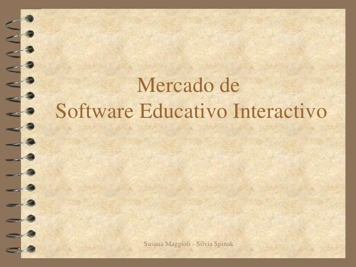 Susana Maggioli - Silvia Spinak<br />Mercado de Software Educativo Interactivo<br />