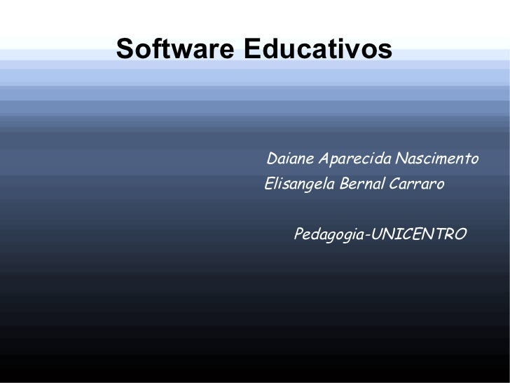 Software Educativos          Daiane Aparecida Nascimento          Elisangela Bernal Carraro              Pedagogia-UNICENTRO