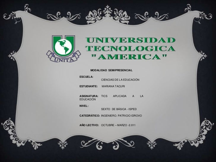 MODALIDAD SEMIPRESENCIALESCUELA:               CIENCIAS DE LA EDUCACIÒNESTUDIANTE:    MARIANA TACURIASIGNATURA:    TICS   ...
