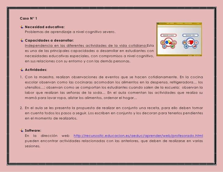 Caso N° 1  Necesidad educativa:  Problemas de aprendizaje a nivel cognitivo severo.  Capacidades a desarrollar:  Independe...