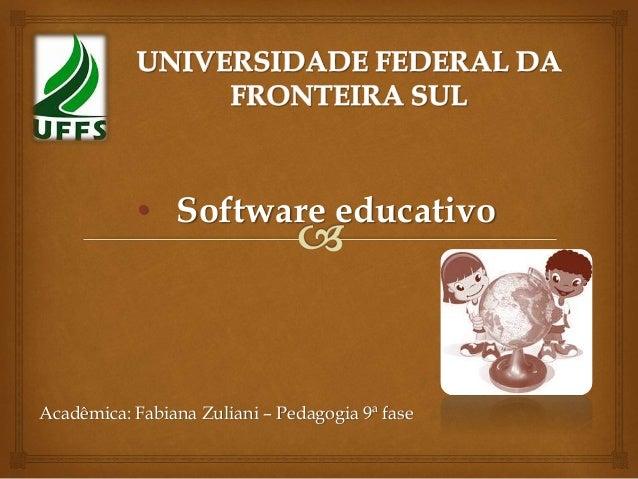 • Software educativo Acadêmica: Fabiana Zuliani – Pedagogia 9ª fase