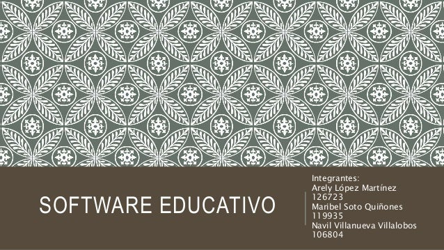 SOFTWARE EDUCATIVO Integrantes: Arely López Martínez 126723 Maribel Soto Quiñones 119935 Navil Villanueva Villalobos 106804