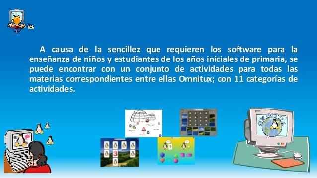 A causa de la sencillez que requieren los software para la enseñanza de niños y estudiantes de los años iniciales de prima...