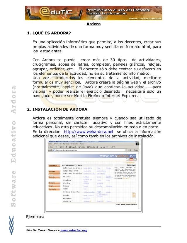 SoftwareEducativoArdoraArdora1. ¿QUÉ ES ARDORA?Es una aplicación informática que permite, a los docentes, crear suspropias...