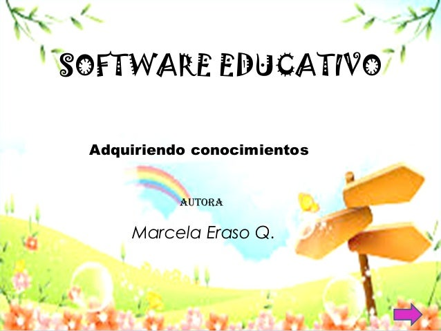 SOFTWARE EDUCATIVO  Adquiriendo conocimientos  AutorA  Marcela Eraso Q.