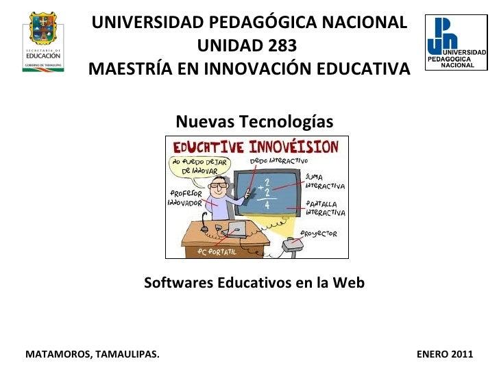 UNIVERSIDAD PEDAGÓGICA NACIONAL UNIDAD 283  MAESTRÍA EN INNOVACIÓN EDUCATIVA Nuevas Tecnologías Softwares Educativos en la...