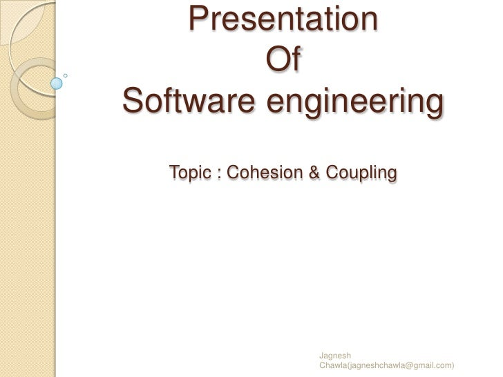 Presentation         OfSoftware engineering  Topic : Cohesion & Coupling                   Jagnesh                   Chawl...