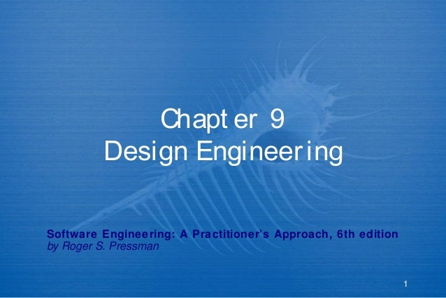 Chapt er 9 Design Engineer ing Software Engineering: A Practitioner's Approach, 6th edition by Roger S. Pressman  1