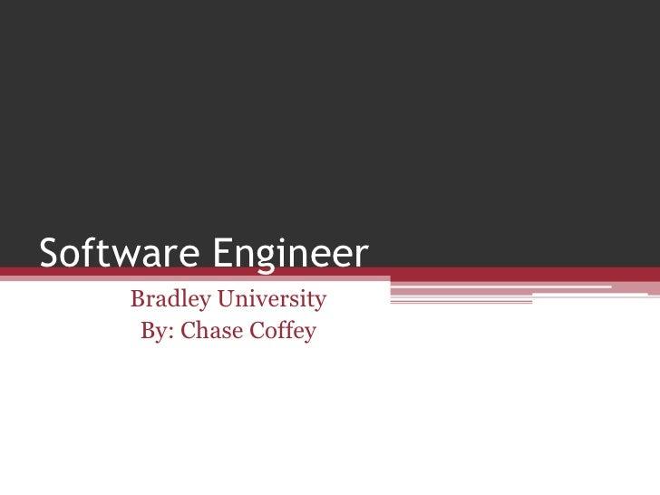 Software Engineer<br />Bradley University<br />By: Chase Coffey<br />
