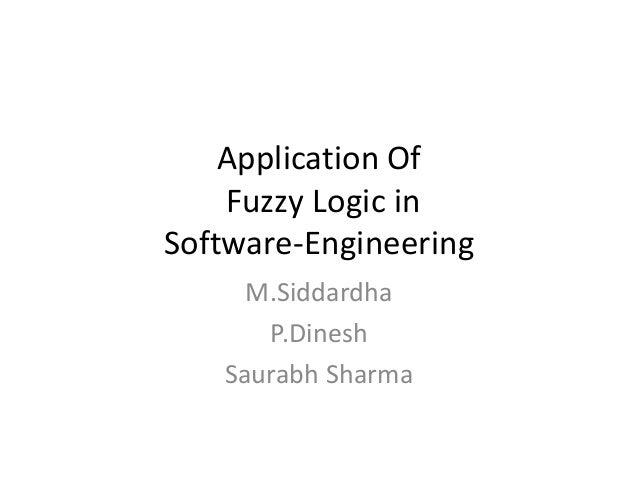 Application OfFuzzy Logic inSoftware-EngineeringM.SiddardhaP.DineshSaurabh Sharma
