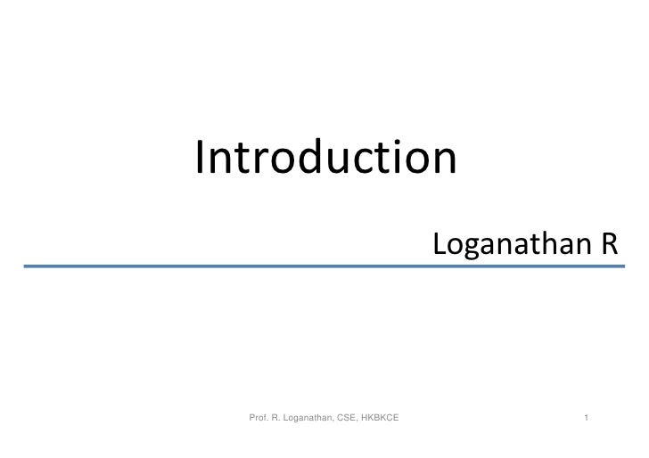 Introduction                                     Loganathan R  Prof. R. Loganathan, CSE, HKBKCE            1