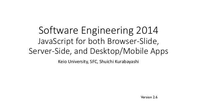 Software Engineering 2014 JavaScript for both Browser-Slide, Server-Side, and Desktop/Mobile Apps Keio University, SFC, Sh...