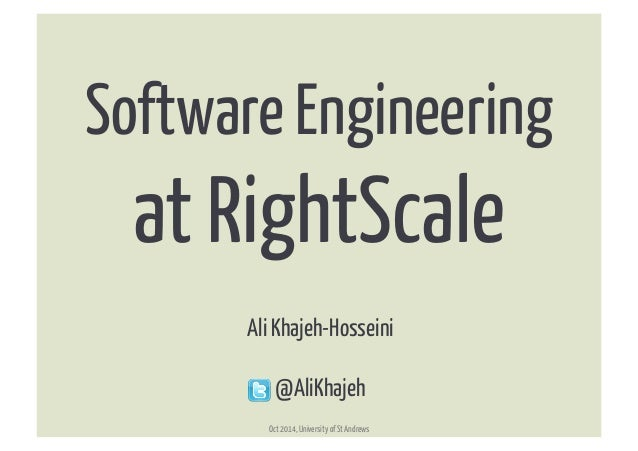 Software Engineering at RightScale   Ali Khajeh-Hosseini @AliKhajeh Oct 2014, University of St Andrews