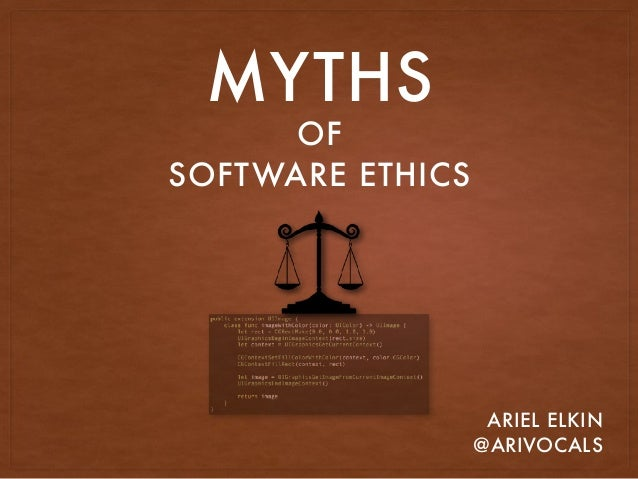 MYTHS OF SOFTWARE ETHICS ARIEL ELKIN @ARIVOCALS