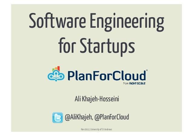 Software Engineering    for Startups         Ali Khajeh-Hosseini     @AliKhajeh, @PlanForCloud           Nov 2012, Unive...