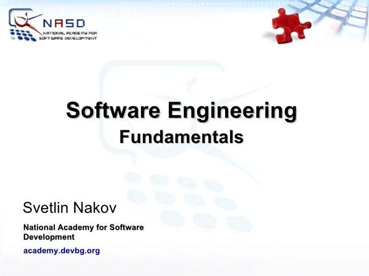 Software Engineering Fundamentals Svetlin Nakov National Academy for Software Development academy.devbg.org