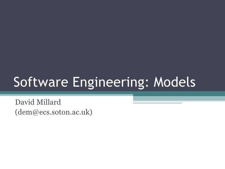 Software Engineering: Models David Millard (dem@ecs.soton.ac.uk)