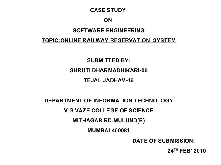 CASE STUDY  ON  SOFTWARE ENGINEERING TOPIC:ONLINE RAILWAY RESERVATION  SYSTEM SUBMITTED BY: SHRUTI DHARMADHIKARI-06 TEJAL ...