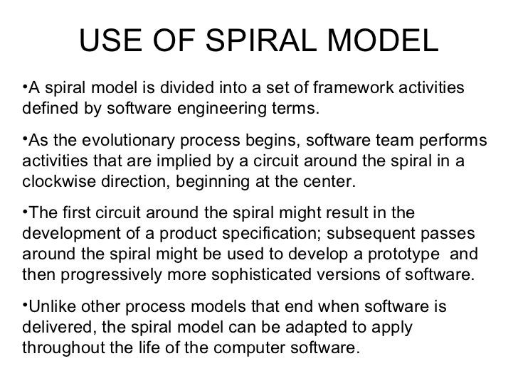 <ul><li>A spiral model is divided into a set of framework activities defined by software engineering terms. </li></ul><ul>...