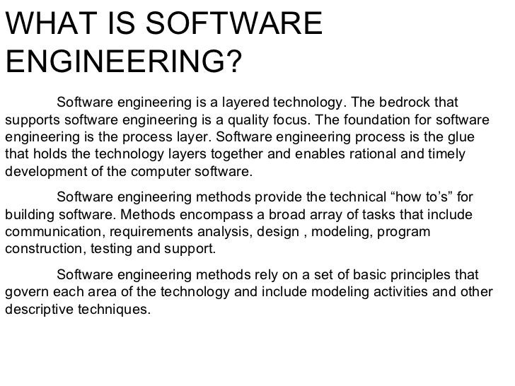 WHAT IS SOFTWARE ENGINEERING? Software engineering is a layered technology. The bedrock that supports software engineering...