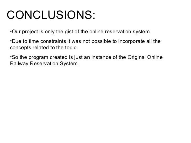 CONCLUSIONS: <ul><li>Our project is only the gist of the online reservation system. </li></ul><ul><li>Due to time constrai...