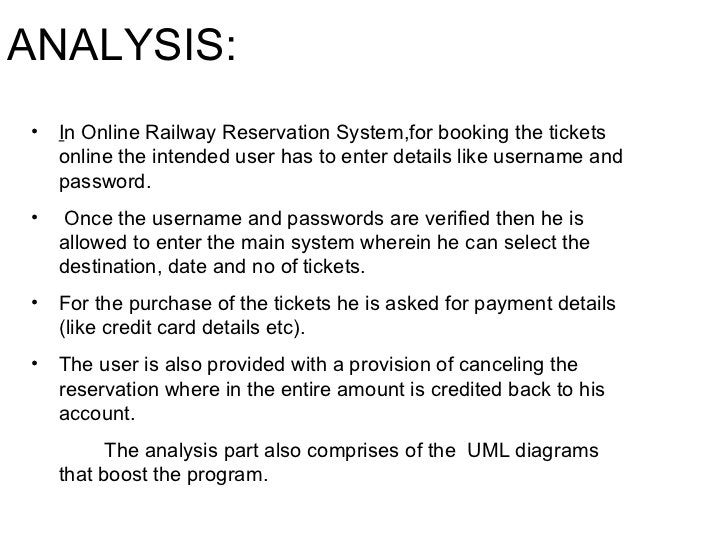 ANALYSIS: <ul><li>I n Online Railway Reservation System,for booking the tickets online the intended user has to enter deta...