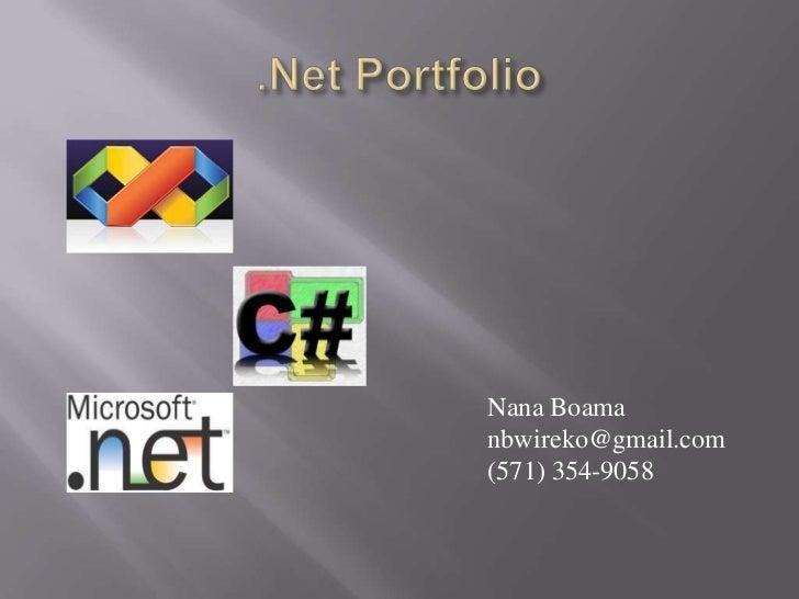 .Net Portfolio<br />Nana Boama<br />nbwireko@gmail.com<br />(571) 354-9058<br />