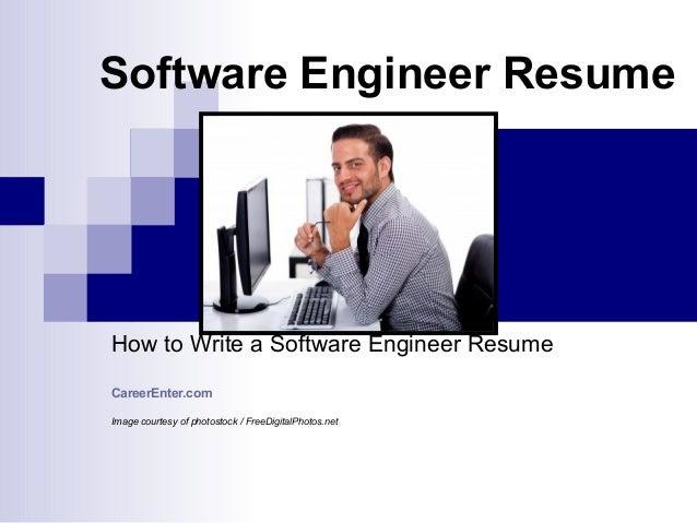 Software Engineer Resume How to Write a Software Engineer Resume CareerEnter.com Image courtesy of photostock / FreeDigita...