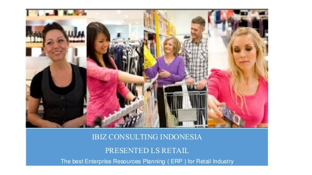 IBIZ CONSULTING INDONESIA PRESENTED LS RETAIL The best Enterprise Resources Planning ( ERP ) for Retail Industry