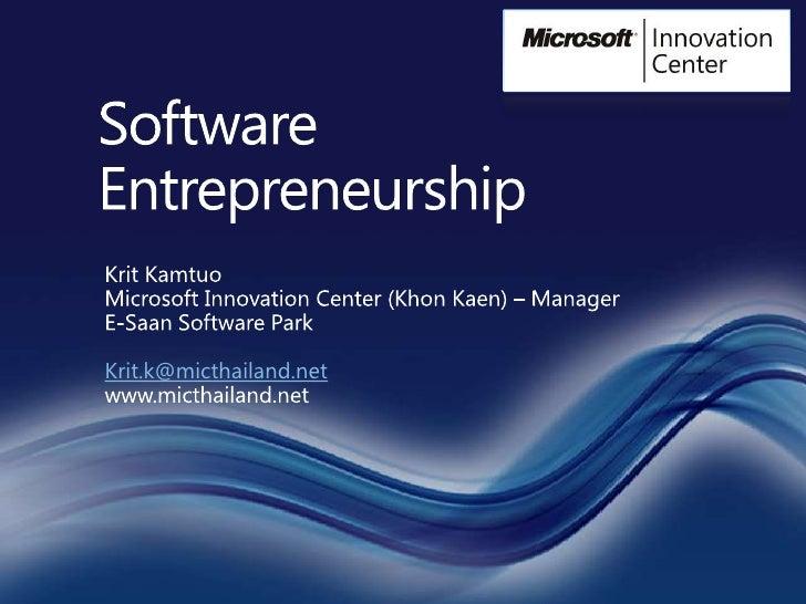 Software Entrepreneurship<br />Krit Kamtuo<br />Microsoft Innovation Center (KhonKaen) – Manager<br />E-Saan Software Park...