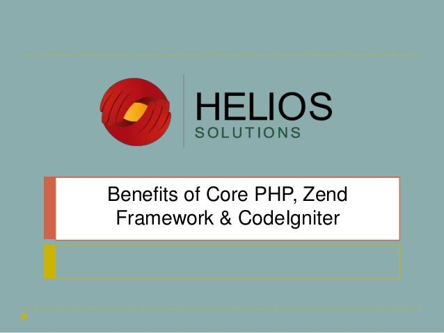 Benefits of Core PHP, Zend Framework & CodeIgniter