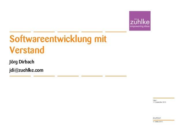 © Zühlke 2013 Jörg Dirbach Softwareentwicklung mit Verstand Jörg Dirbach jdi@zuehlke.com 17. September 2013 Folie 1