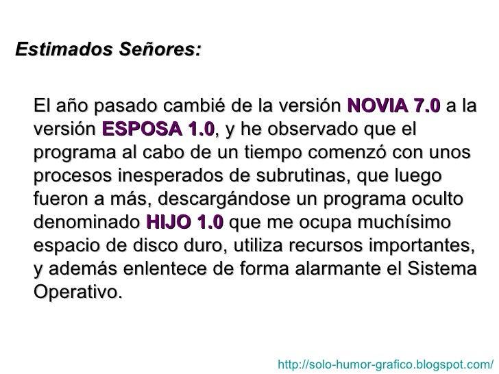 Estimados Señores:   El año pasado cambié de la versión NOVIA 7.0 a la  versión ESPOSA 1.0, y he observado que el  program...
