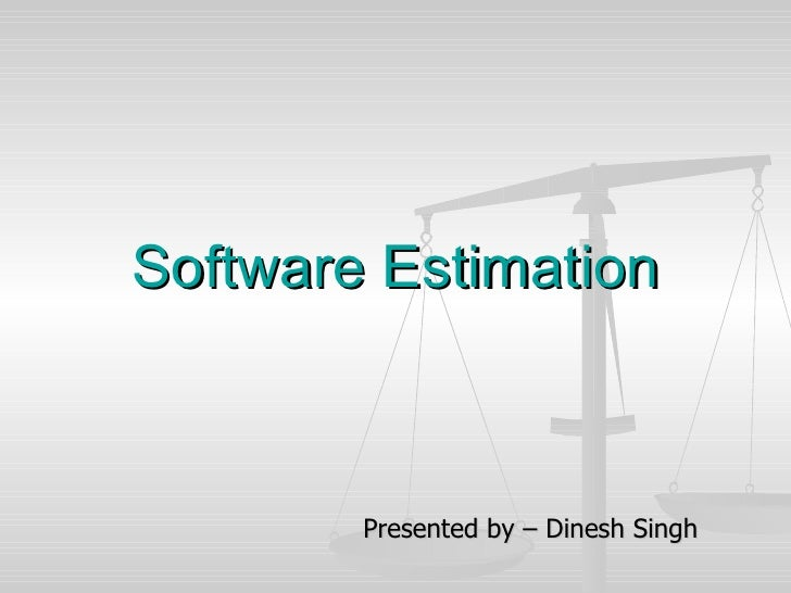 Software Estimation Presented by – Dinesh Singh