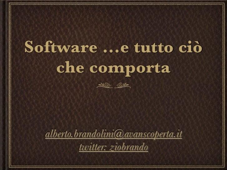 Software ...e tutto ciò     che comporta     alberto.brandolini@avanscoperta.it            twitter: ziobrando