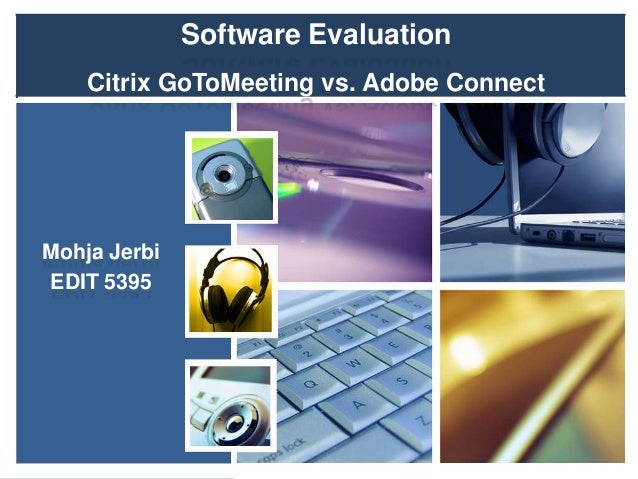 Software Evaluation Citrix GoToMeeting vs. Adobe Connect  Mohja Jerbi EDIT 5395