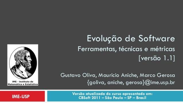 Evolução de SoftwareFerramentas, técnicas e métricas[versão 1.1] Gustavo Oliva, Mauricio Aniche, Marco Gerosa{goliva, anic...