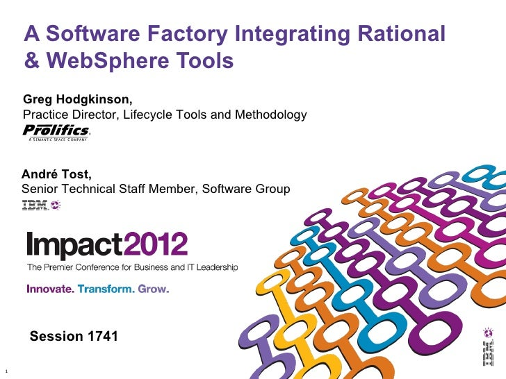 A Software Factory Integrating Rational    & WebSphere Tools    Greg Hodgkinson,    Practice Director, Lifecycle Tools and...