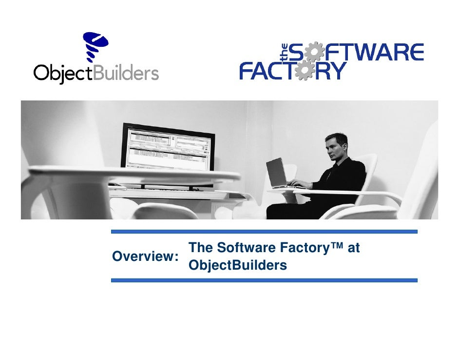 The Software Factory™ at Overview:           ObjectBuilders