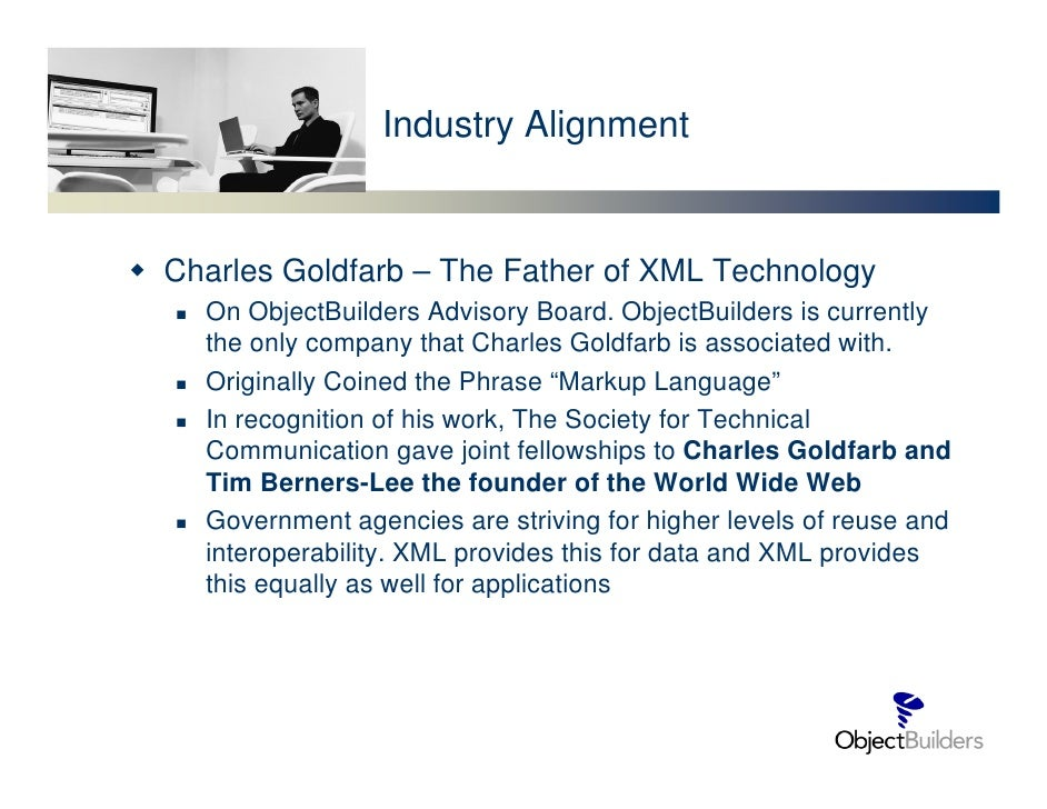 Industry Alignment   Charles Goldfarb – The Father of XML Technology   On ObjectBuilders Advisory Board. ObjectBuilders is...