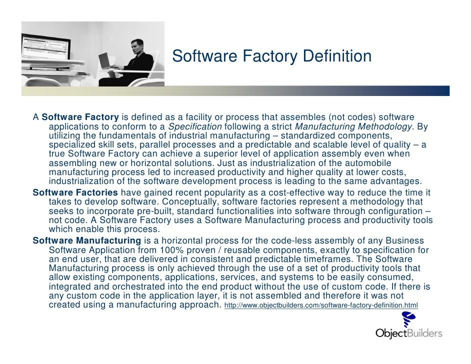 Software Factory Definition   A Software Factory is defined as a facility or process that assembles (not codes) software  ...