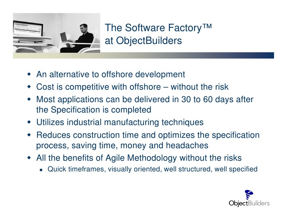 The Software Factory™                     at ObjectBuilders   An alternative to offshore development Cost is competitive w...
