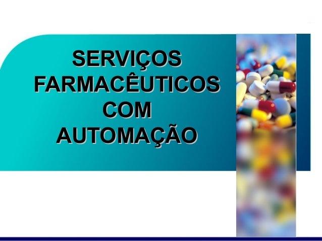 SERVIÇOSSERVIÇOS FARMACÊUTICOSFARMACÊUTICOS COMCOM AUTOMAÇÃOAUTOMAÇÃO