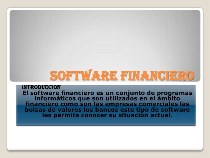 SOFTWARE FINANCIERO<br />INTRODUCCION<br />El software financiero es un conjunto de programas informáticos que son utiliza...