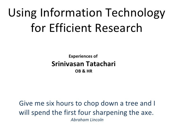 Experiences of  Srinivasan Tatachari OB & HR Using Information Technology for Efficient Research Give me six hours to chop...