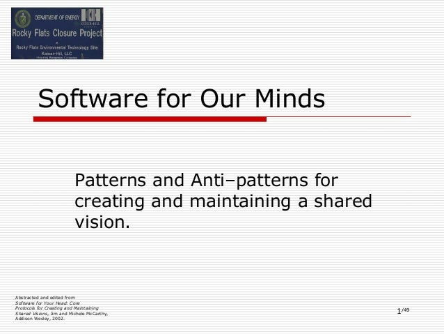 1/49 Software for Our Minds Patterns and Anti–patterns for creating and maintaining a shared vision. Abstracted and edited...
