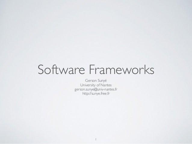 Software Frameworks Gerson Sunyé University of Nantes gerson.sunye@univ-nantes.fr http://sunye.free.fr 1
