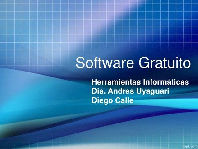 Software GratuitoHerramientas InformáticasDis. Andres UyaguariDiego Calle