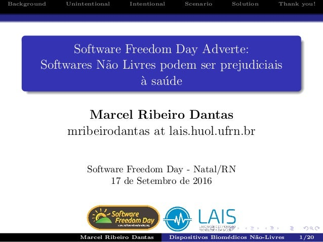 Background Unintentional Intentional Scenario Solution Thank you! Software Freedom Day Adverte: Softwares N˜ao Livres pode...