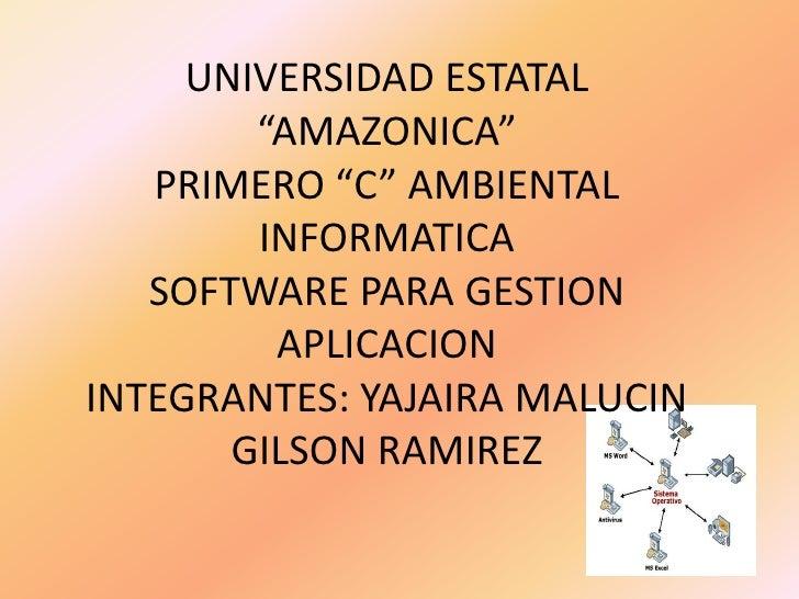 """UNIVERSIDAD ESTATAL        """"AMAZONICA""""   PRIMERO """"C"""" AMBIENTAL        INFORMATICA   SOFTWARE PARA GESTION         APLICACI..."""